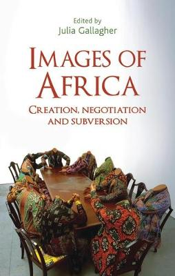 Images of Africa: Creation, Negotiation and Subversion (Paperback)