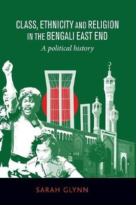 Class, Ethnicity and Religion in the Bengali East End: A Political History (Paperback)