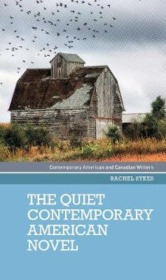 The Quiet Contemporary American Novel - Contemporary American and Canadian Writers (Hardback)