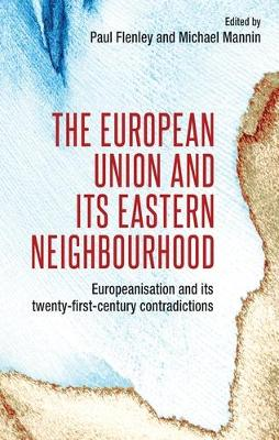 The European Union and its Eastern Neighbourhood: Europeanisation and its Twenty-First-Century Contradictions (Hardback)