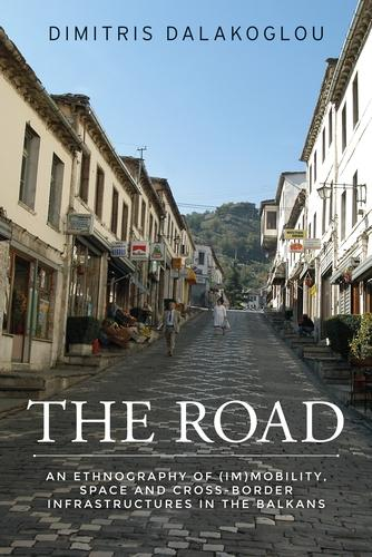 The Road: An Ethnography of (Im)Mobility, Space, and Cross-Border Infrastructures in the Balkans (Paperback)