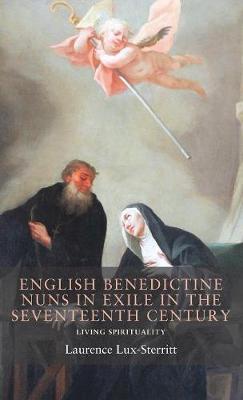 English Benedictine Nuns in Exile in the Seventeenth Century: Living Spirituality - Seventeenth- and Eighteenth-Century Studies (Hardback)