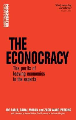 The Econocracy: The Perils of Leaving Economics to the Experts - Manchester Capitalism (Hardback)