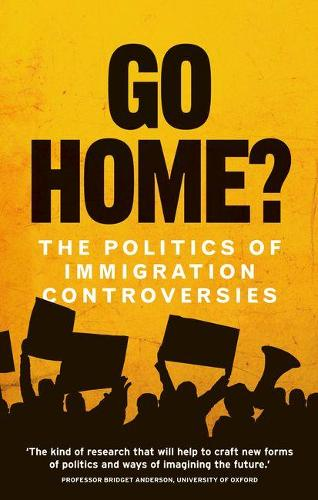 Go Home?: The Politics of Immigration Controversies (Paperback)
