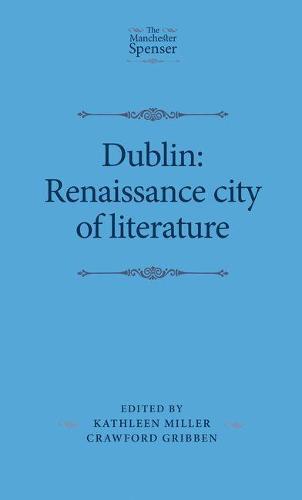 Dublin: Renaissance City of Literature - The Manchester Spenser (Hardback)
