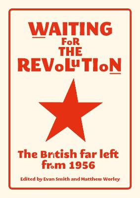 Waiting for the Revolution: The British Far Left from 1956 (Paperback)