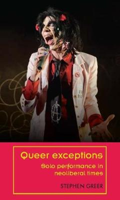 Queer Exceptions: Solo Performance in Neoliberal Times - Theatre: Theory - Practice - Performance (Hardback)