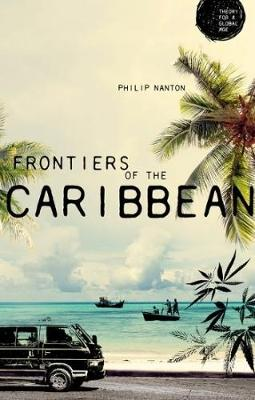 Frontiers of the Caribbean - Theory for a Global Age (Hardback)