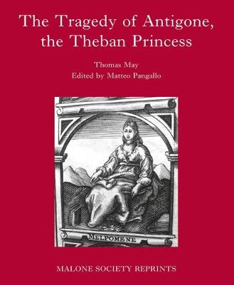 The Tragedy of Antigone, the Theban Princesse: By Thomas May - The Malone Society (Hardback)
