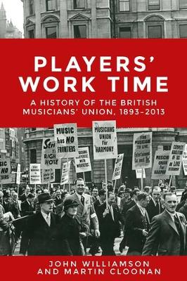 Players' Work Time: A History of the British Musicians' Union, 1893-2013 (Paperback)