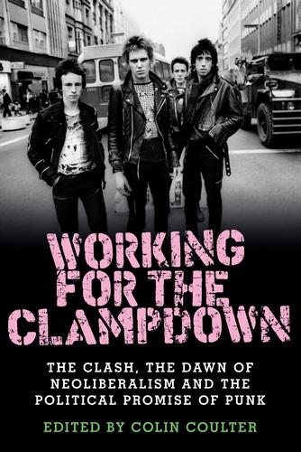 Working for the Clampdown: The Clash, the Dawn of Neoliberalism and the Political Promise of Punk (Paperback)