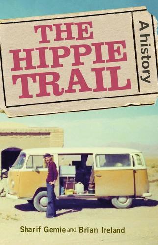 The Hippie Trail: A History (Hardback)