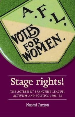 Stage Rights!: The Actresses' Franchise League, Activism and Politics 1908-58 (Paperback)