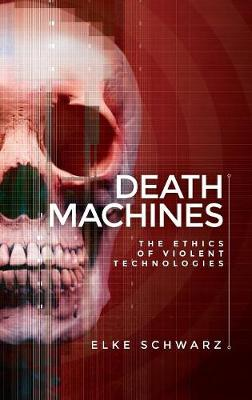 Death Machines: The Ethics of Violent Technologies (Hardback)