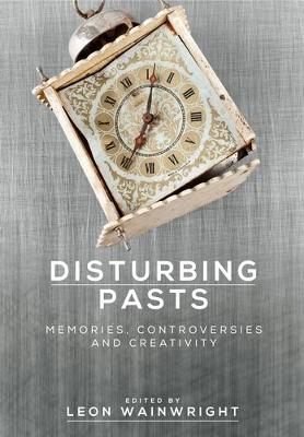 Disturbing Pasts: Memories, Controversies and Creativity (Hardback)