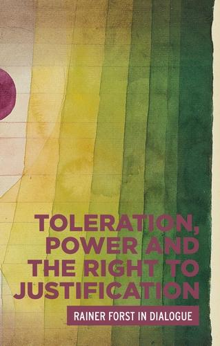 Toleration, Power and the Right to Justification: Rainer Forst in Dialogue - Critical Powers (Hardback)