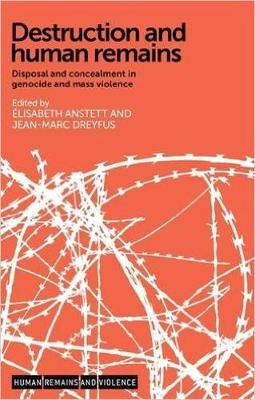 Destruction and Human Remains: Disposal and Concealment in Genocide and Mass Violence - Human Remains and Violence (Paperback)