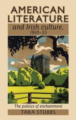 American Literature and Irish Culture, 1910-55: The Politics of Enchantment (Paperback)