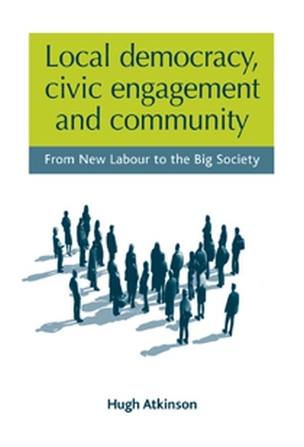 Local Democracy, Civic Engagement and Community: From New Labour to the Big Society (Paperback)