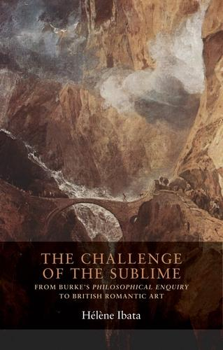 The Challenge of the Sublime: From Burke's Philosophical Enquiry to British Romantic Art - Seventeenth- and Eighteenth-Century Studies (Paperback)