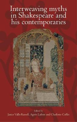 Interweaving Myths in Shakespeare and His Contemporaries (Hardback)
