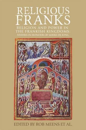 Religious Franks: Religion and Power in the Frankish Kingdoms: Studies in Honour of Mayke De Jong (Paperback)