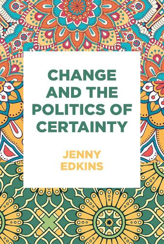 Change and the Politics of Certainty (Paperback)