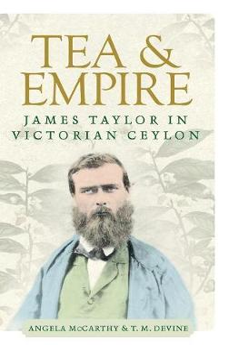 Tea and Empire: James Taylor in Victorian Ceylon (Hardback)