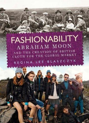 Fashionability: Abraham Moon and the Creation of British Cloth for the Global Market (Paperback)
