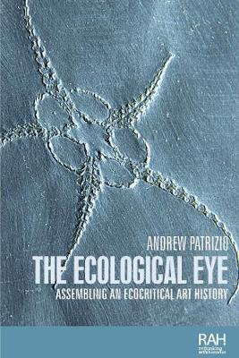 The Ecological Eye: Assembling an Ecocritical Art History - Rethinking Art's Histories (Hardback)