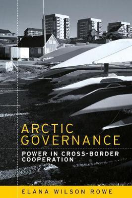 Arctic Governance: Power in Cross-Border Cooperation (Paperback)