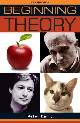 Beginning Theory: An Introduction to Literary and Cultural Theory: Fourth Edition - Beginnings (Paperback)