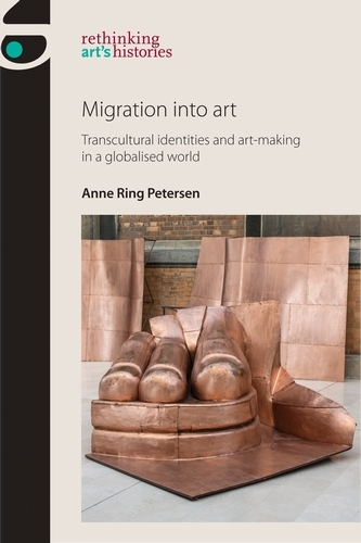 Migration into Art: Transcultural Identities and Art-Making in a Globalised World - Rethinking Art's Histories (Paperback)