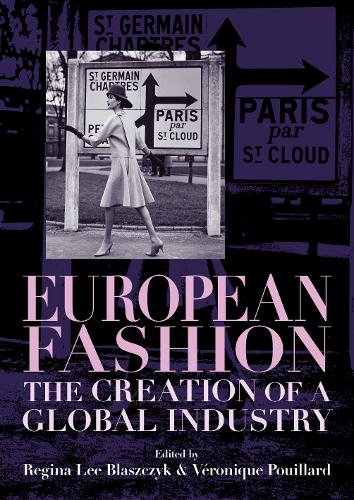 European Fashion: The Creation of a Global Industry - Studies in Design and Material Culture (Paperback)