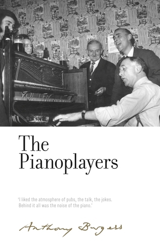 The Pianoplayers: By Anthony Burgess - The Irwell Edition of the Works of Anthony Burgess (Hardback)