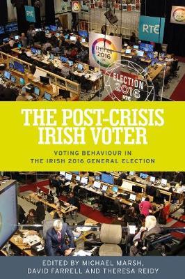 The Post-Crisis Irish Voter: Voting Behaviour in the Irish 2016 General Election (Hardback)