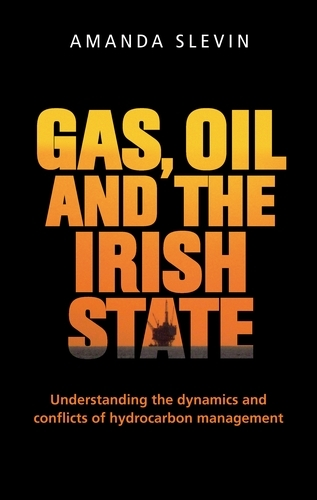 Gas, Oil and the Irish State: Understanding the Dynamics and Conflicts of Hydrocarbon Management (Paperback)