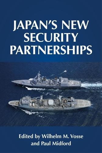 Japan's New Security Partnerships: Beyond the Security Alliance - Manchester University Press (Hardback)