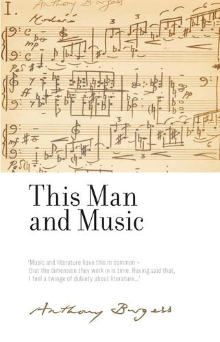 This Man and Music: By Anthony Burgess - The Irwell Edition of the Works of Anthony Burgess (Hardback)