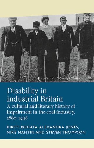 Disability in Industrial Britain: A Cultural and Literary History of Impairment in the Coal Industry, 1880-1948 - Disability History (Hardback)