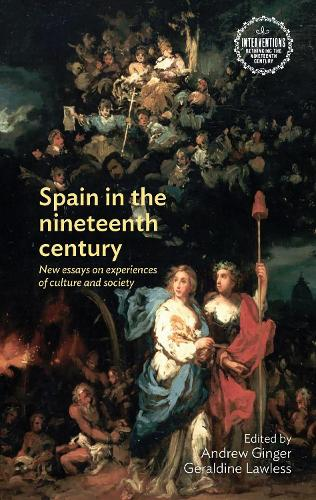 Spain in the Nineteenth Century: New Essays on Experiences of Culture and Society - Interventions: Rethinking the Nineteenth Century (Hardback)