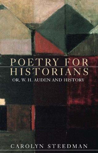 Poetry for Historians: Or, W. H. Auden and History (Hardback)