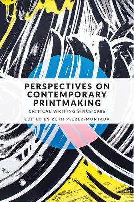 Perspectives on Contemporary Printmaking: Critical Writing Since 1986 (Paperback)
