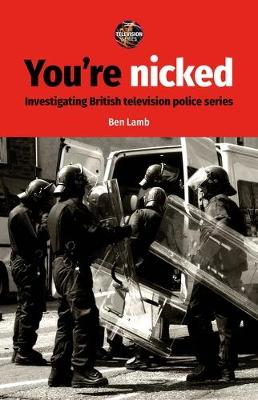 You'Re Nicked: Investigating British Television Police Series - The Television Series (Hardback)