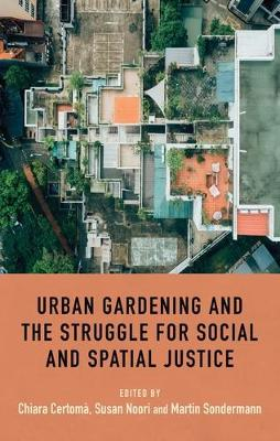 Urban Gardening and the Struggle for Social and Spatial Justice (Hardback)
