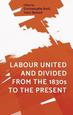Labour United and Divided from the 1830s to the Present (Hardback)