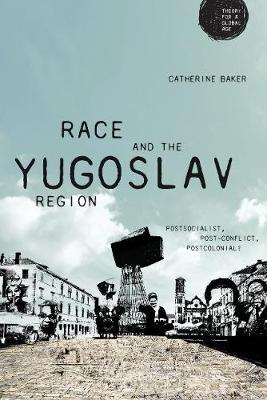 Race and the Yugoslav Region: Postsocialist, Post-Conflict, Postcolonial? - Theory for a Global Age (Hardback)