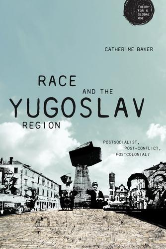 Race and the Yugoslav Region: Postsocialist, Post-Conflict, Postcolonial? - Theory for a Global Age (Paperback)