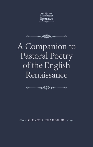 A Companion to Pastoral Poetry of the English Renaissance - The Manchester Spenser (Hardback)