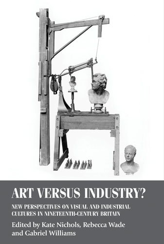 Art versus Industry?: New Perspectives on Visual and Industrial Cultures in Nineteenth-Century Britain - Studies in Design and Material Culture (Paperback)